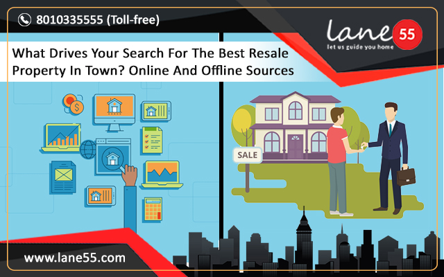 What Drives Your Search For The Best Resale Property In Town? Online And Offline Sources