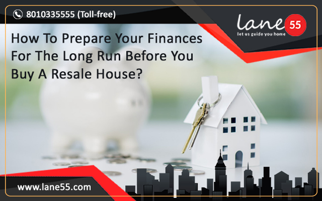 How To Prepare Your Finances For The Long Run Before You Buy A Resale House?